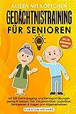 Altern mit Köpfchen - Gedächtnistraining für Senioren: Mit 235 neuen Gehirnjogging und Denksport...