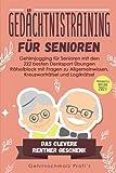 Gedächtnistraining für Senioren: Gehirnjogging für Senioren mit den 222 besten Denksport Übungen...
